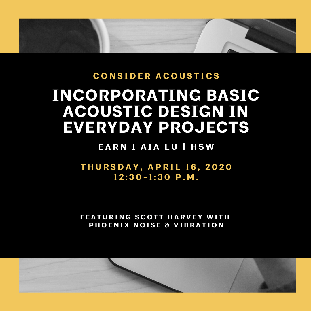 Webinar: Consider Acoustics: Incorporating Basic Acoustic Design in Everyday Projects
