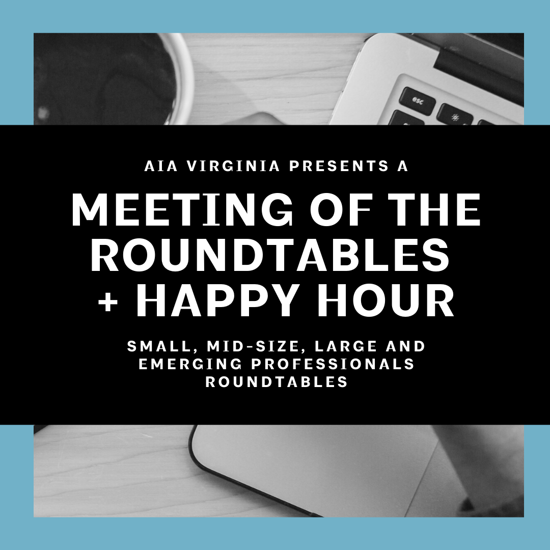 AIA Virginia Virtual Meeting of the Roundtables + Virtual Happy Hour